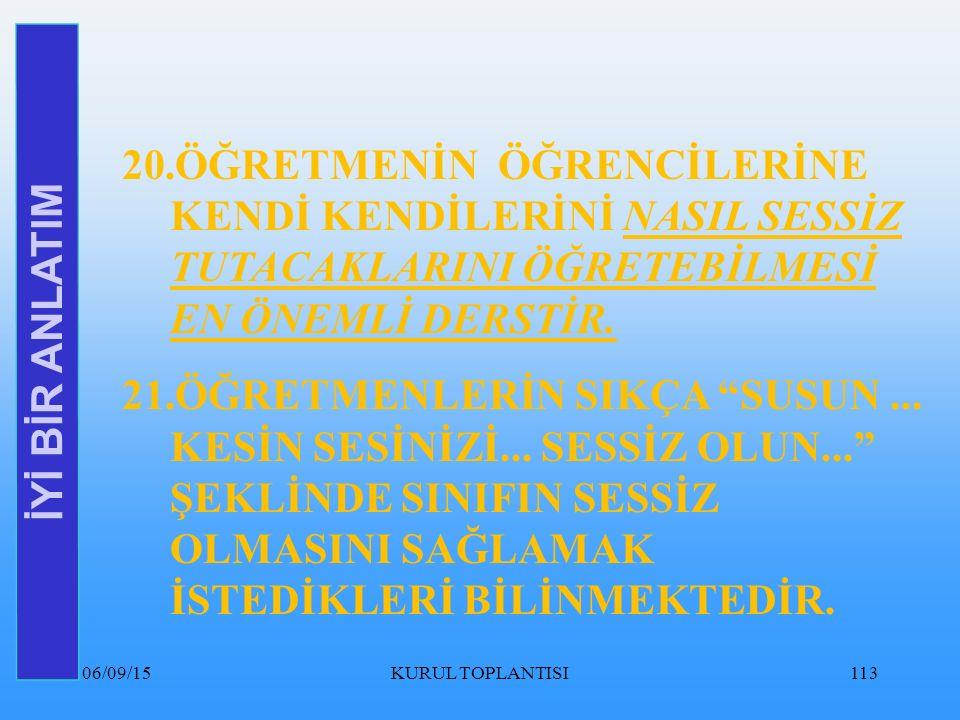 06/09/15KURUL TOPLANTISI113 İYİ BİR ANLATIM 20.ÖĞRETMENİN ÖĞRENCİLERİNE KENDİ KENDİLERİNİ NASIL SESSİZ TUTACAKLARINI ÖĞRETEBİLMESİ EN ÖNEMLİ DERSTİR.