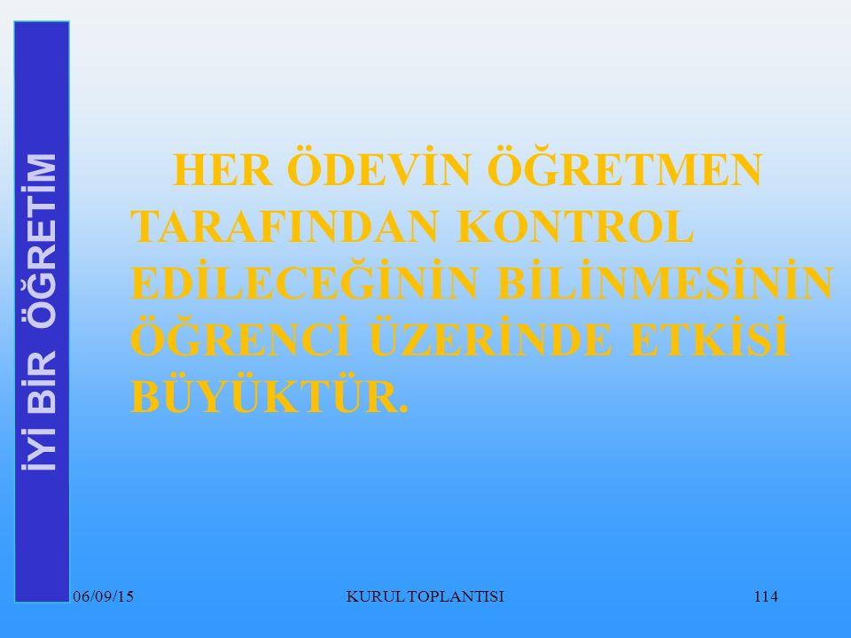 06/09/15KURUL TOPLANTISI114 İYİ BİR ÖĞRETİM HER ÖDEVİN ÖĞRETMEN TARAFINDAN KONTROL EDİLECEĞİNİN BİLİNMESİNİN ÖĞRENCİ ÜZERİNDE ETKİSİ BÜYÜKTÜR.