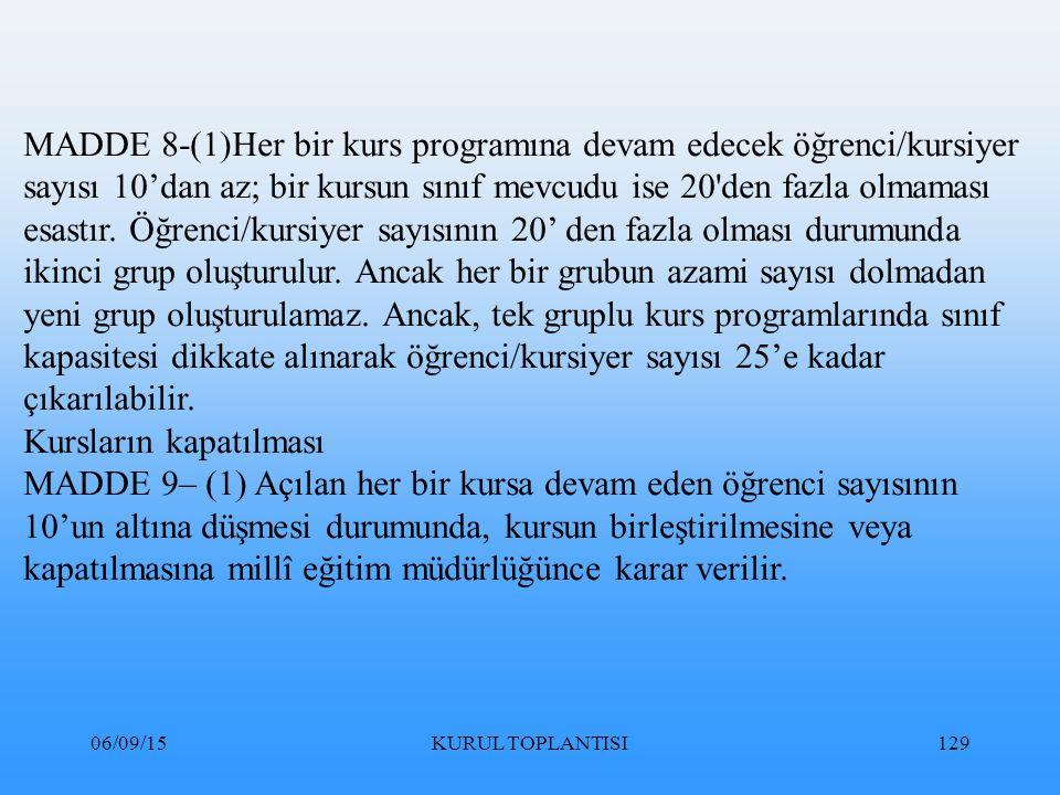 06/09/15KURUL TOPLANTISI129 MADDE 8-(1)Her bir kurs programına devam edecek öğrenci/kursiyer sayısı 10'dan az; bir kursun sınıf mevcudu ise 20 den fazla olmaması esastır.