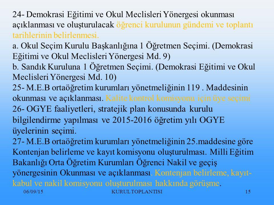 06/09/15KURUL TOPLANTISI15 24- Demokrasi Eğitimi ve Okul Meclisleri Yönergesi okunması açıklanması ve oluşturulacak öğrenci kurulunun gündemi ve toplantı tarihlerinin belirlenmesi.