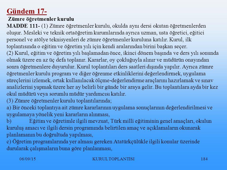 06/09/15KURUL TOPLANTISI184 Gündem 17- Zümre öğretmenler kurulu MADDE 111- (1) Zümre öğretmenler kurulu, okulda aynı dersi okutan öğretmenlerden oluşur.