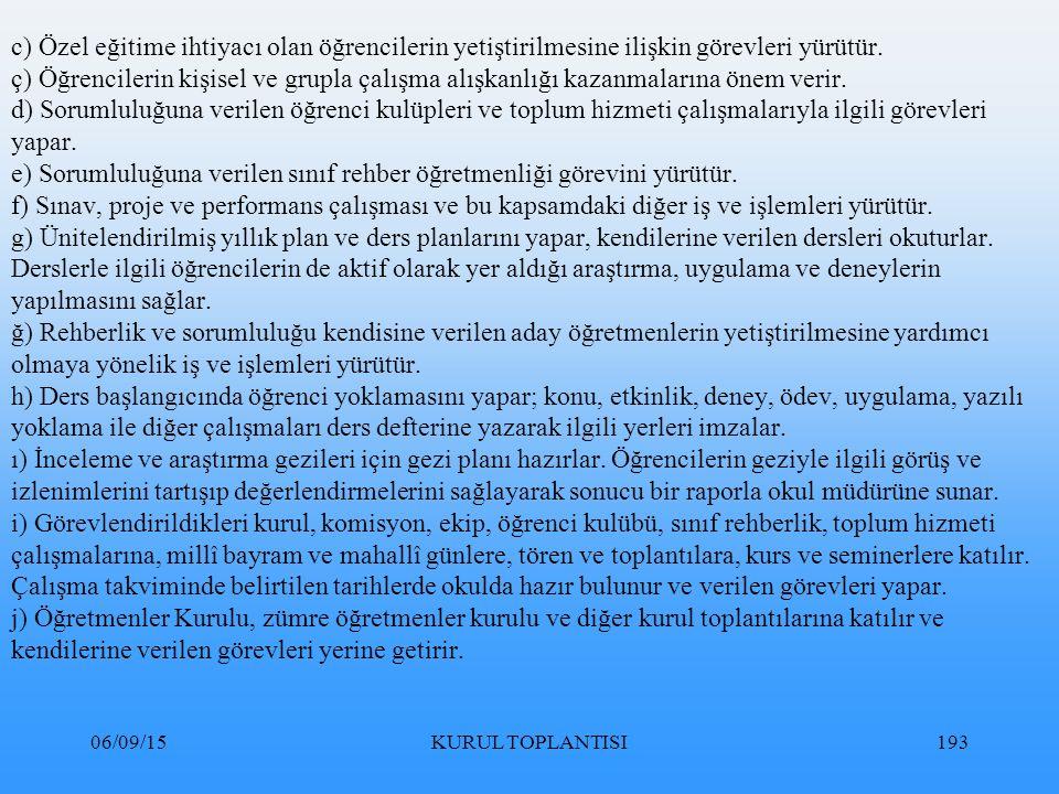 06/09/15KURUL TOPLANTISI193 c) Özel eğitime ihtiyacı olan öğrencilerin yetiştirilmesine ilişkin görevleri yürütür.
