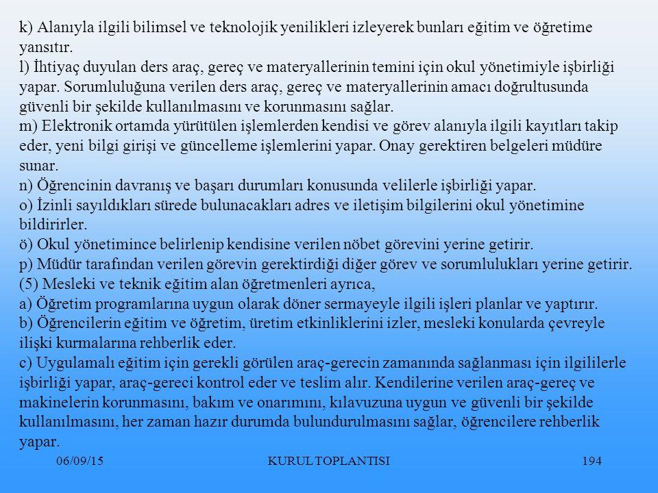06/09/15KURUL TOPLANTISI194 k) Alanıyla ilgili bilimsel ve teknolojik yenilikleri izleyerek bunları eğitim ve öğretime yansıtır.