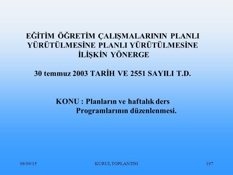 06/09/15KURUL TOPLANTISI197 EĞİTİM ÖĞRETİM ÇALIŞMALARININ PLANLI YÜRÜTÜLMESİNE PLANLI YÜRÜTÜLMESİNE İLİŞKİN YÖNERGE 30 temmuz 2003 TARİH VE 2551 SAYILI T.D.