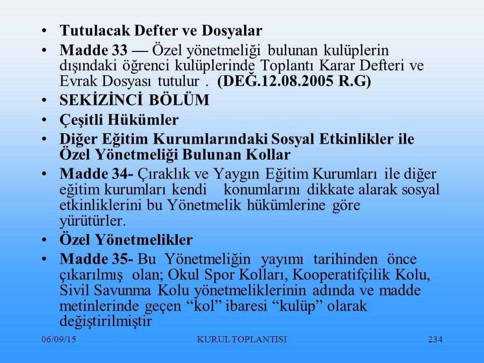 06/09/15KURUL TOPLANTISI234 Tutulacak Defter ve Dosyalar Madde 33 — Özel yönetmeliği bulunan kulüplerin dışındaki öğrenci kulüplerinde Toplantı Karar Defteri ve Evrak Dosyası tutulur.