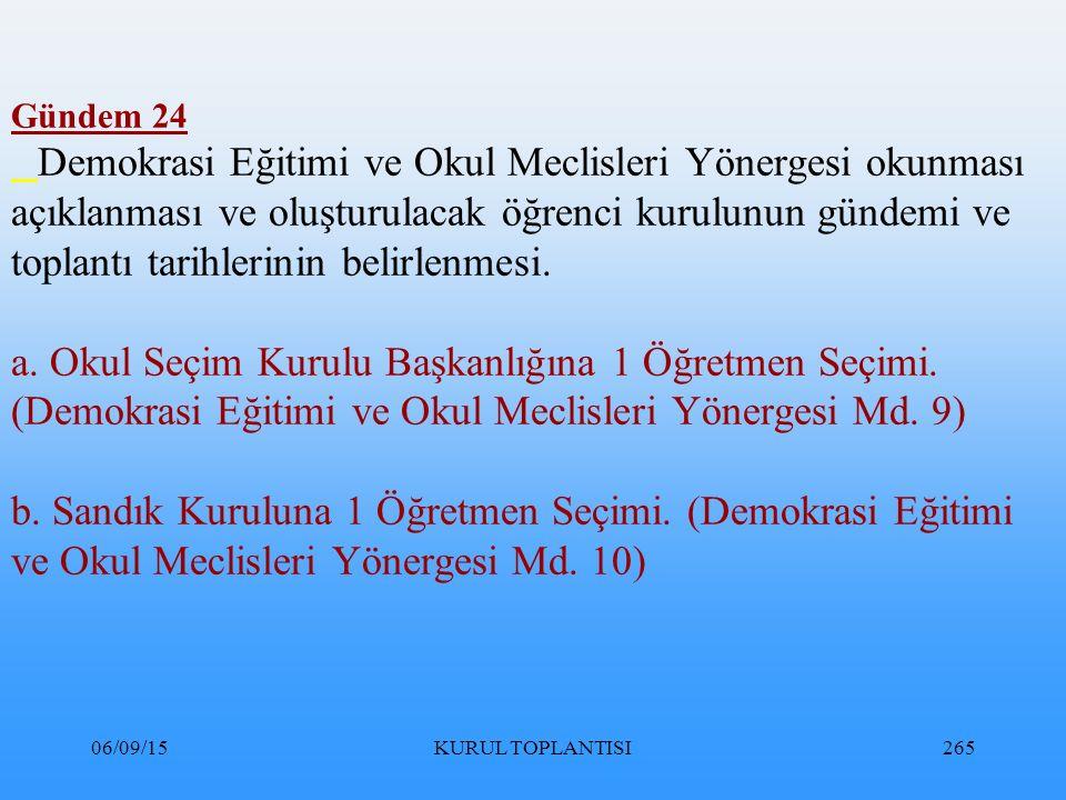 06/09/15KURUL TOPLANTISI265 Gündem 24 Demokrasi Eğitimi ve Okul Meclisleri Yönergesi okunması açıklanması ve oluşturulacak öğrenci kurulunun gündemi ve toplantı tarihlerinin belirlenmesi.