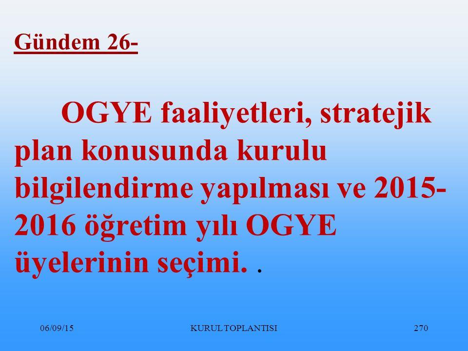06/09/15KURUL TOPLANTISI270 Gündem 26- OGYE faaliyetleri, stratejik plan konusunda kurulu bilgilendirme yapılması ve 2015- 2016 öğretim yılı OGYE üyelerinin seçimi..
