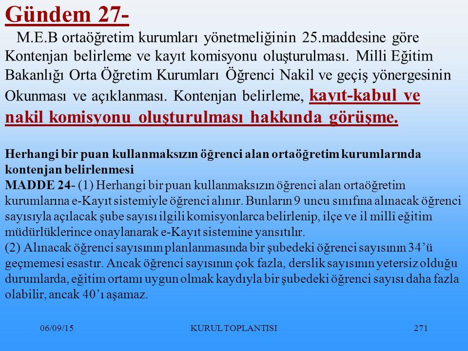 06/09/15KURUL TOPLANTISI271 Gündem 27- M.E.B ortaöğretim kurumları yönetmeliğinin 25.maddesine göre Kontenjan belirleme ve kayıt komisyonu oluşturulması.