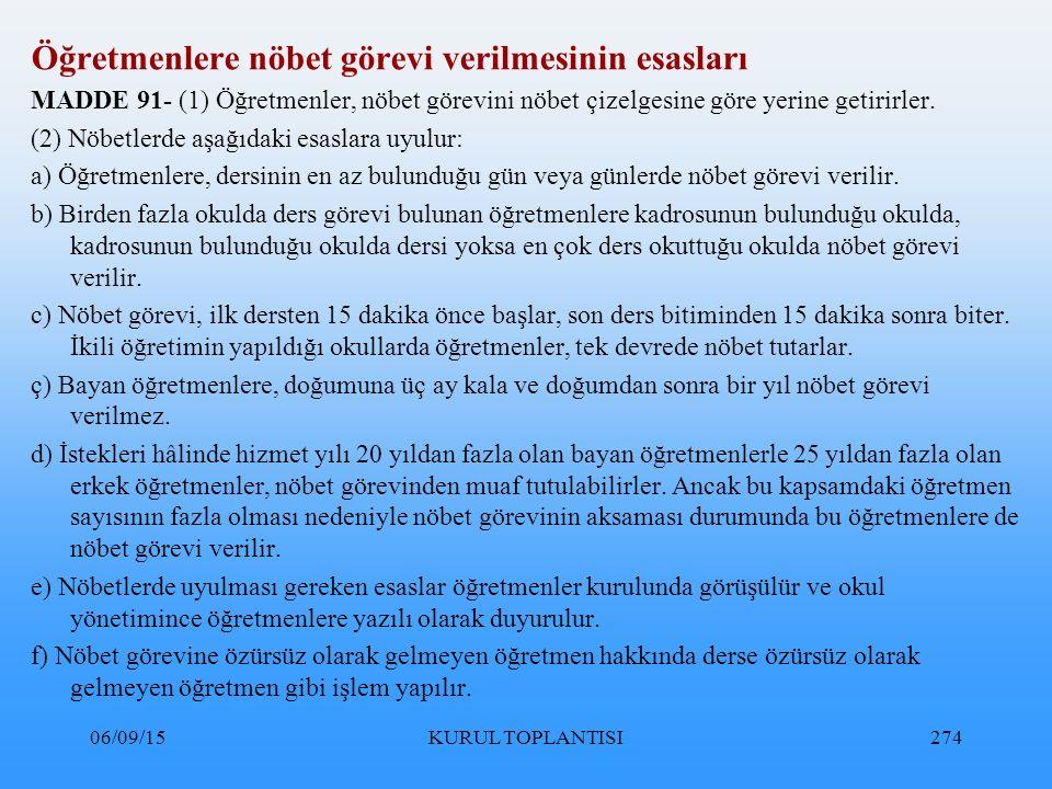 06/09/15KURUL TOPLANTISI274 Öğretmenlere nöbet görevi verilmesinin esasları MADDE 91- (1) Öğretmenler, nöbet görevini nöbet çizelgesine göre yerine getirirler.