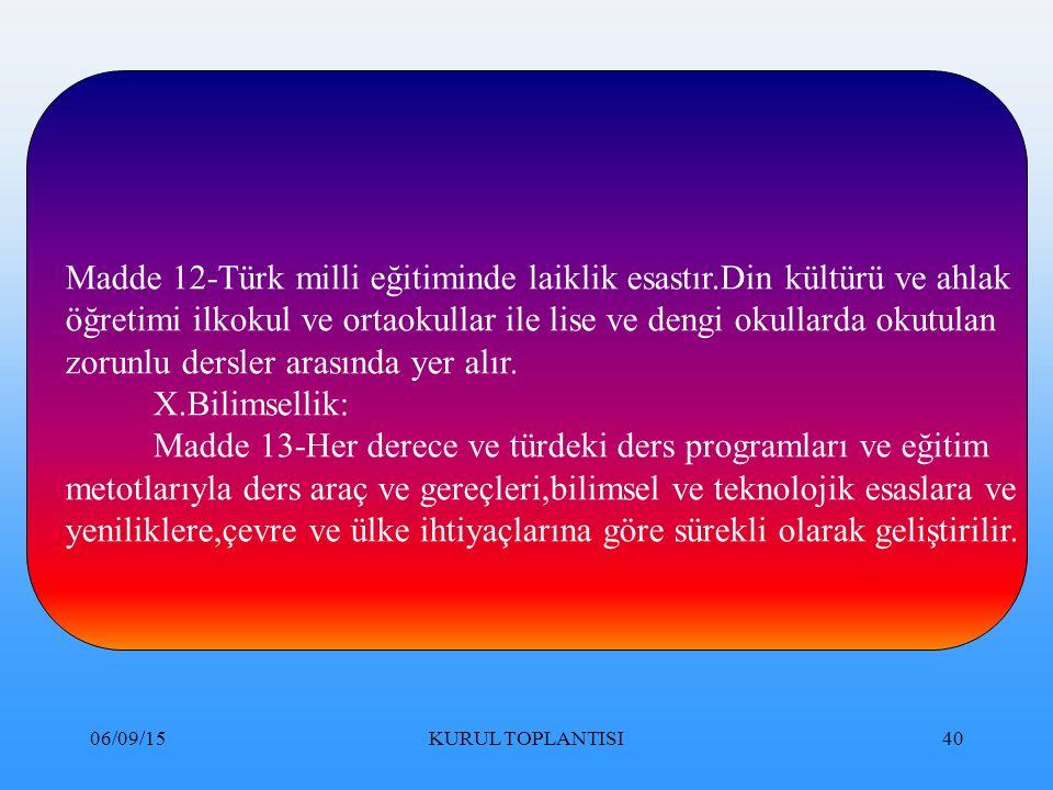 06/09/15KURUL TOPLANTISI40 Madde 12-Türk milli eğitiminde laiklik esastır.Din kültürü ve ahlak öğretimi ilkokul ve ortaokullar ile lise ve dengi okullarda okutulan zorunlu dersler arasında yer alır.