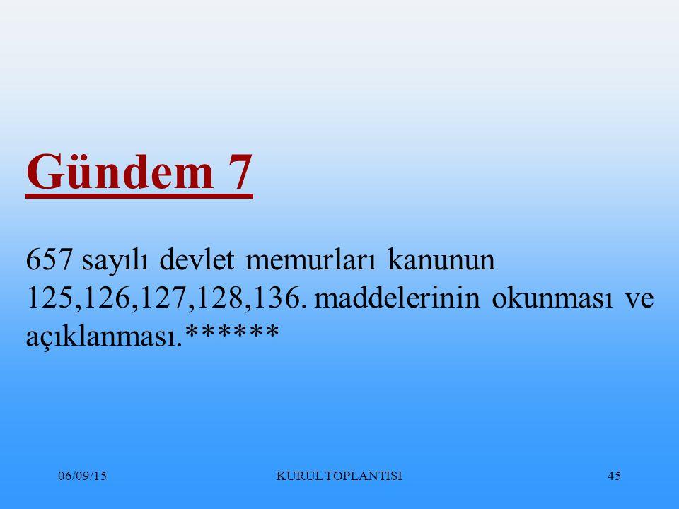 06/09/15KURUL TOPLANTISI45 Gündem 7 657 sayılı devlet memurları kanunun 125,126,127,128,136.