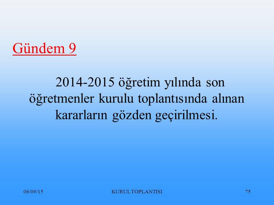 06/09/15KURUL TOPLANTISI75 Gündem 9 2014-2015 öğretim yılında son öğretmenler kurulu toplantısında alınan kararların gözden geçirilmesi.