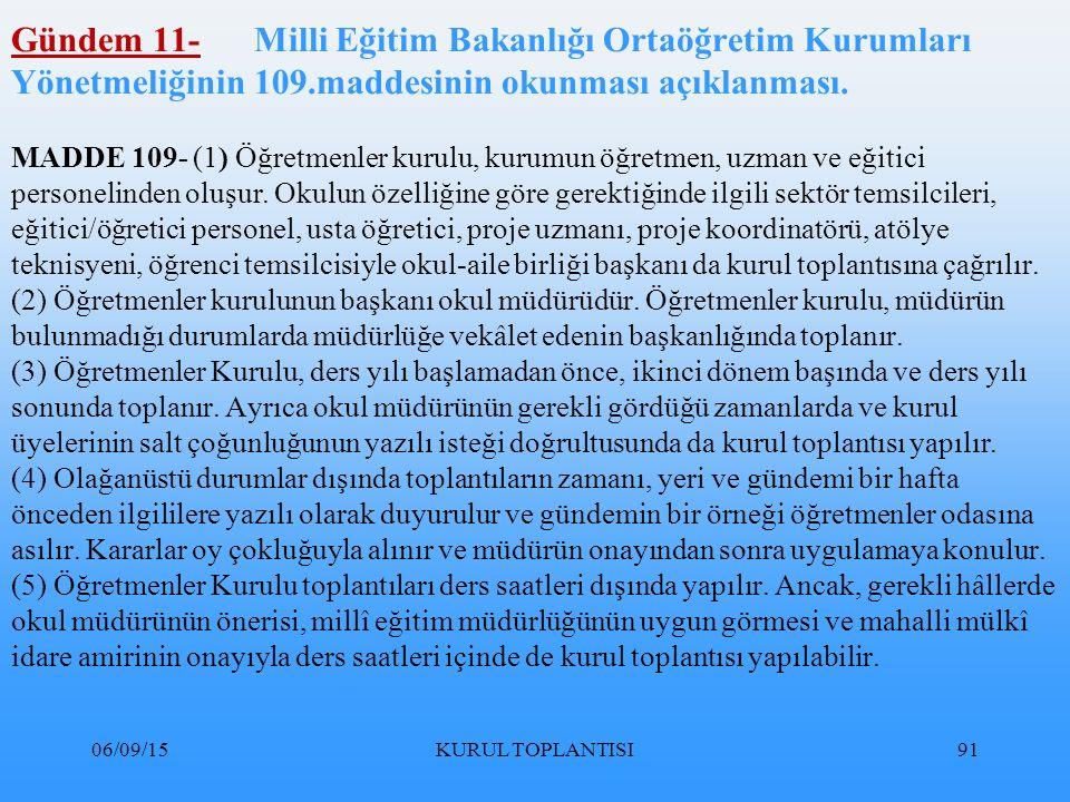 06/09/15KURUL TOPLANTISI91 Gündem 11- Milli Eğitim Bakanlığı Ortaöğretim Kurumları Yönetmeliğinin 109.maddesinin okunması açıklanması.