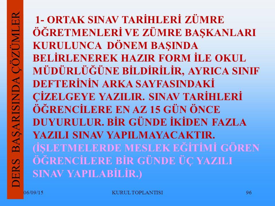 06/09/15KURUL TOPLANTISI96 DERS BAŞARISINDA ÇÖZÜMLER 1- ORTAK SINAV TARİHLERİ ZÜMRE ÖĞRETMENLERİ VE ZÜMRE BAŞKANLARI KURULUNCA DÖNEM BAŞINDA BELİRLENEREK HAZIR FORM İLE OKUL MÜDÜRLÜĞÜNE BİLDİRİLİR, AYRICA SINIF DEFTERİNİN ARKA SAYFASINDAKİ ÇİZELGEYE YAZILIR.