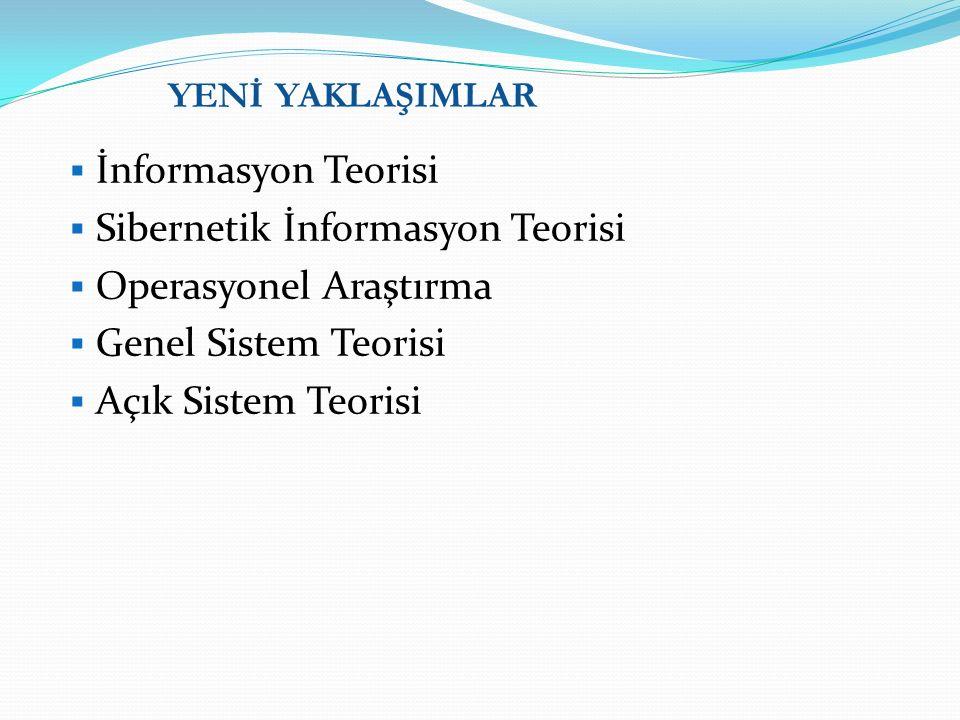 YENİ YAKLAŞIMLAR  İnformasyon Teorisi  Sibernetik İnformasyon Teorisi  Operasyonel Araştırma  Genel Sistem Teorisi  Açık Sistem Teorisi