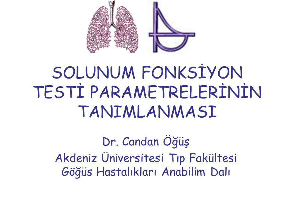SOLUNUM FONKSİYON TESTİ PARAMETRELERİNİN TANIMLANMASI Dr. Candan Öğüş Akdeniz Üniversitesi Tıp Fakültesi Göğüs Hastalıkları Anabilim Dalı