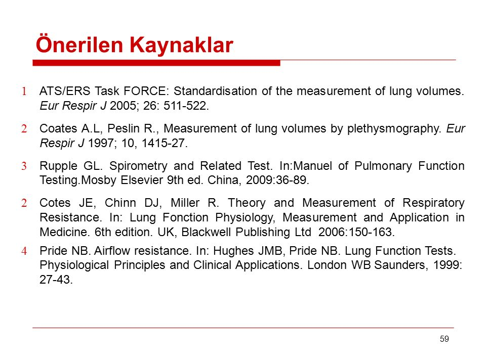 59 Önerilen Kaynaklar 1 ATS/ERS Task FORCE: Standardisation of the measurement of lung volumes.