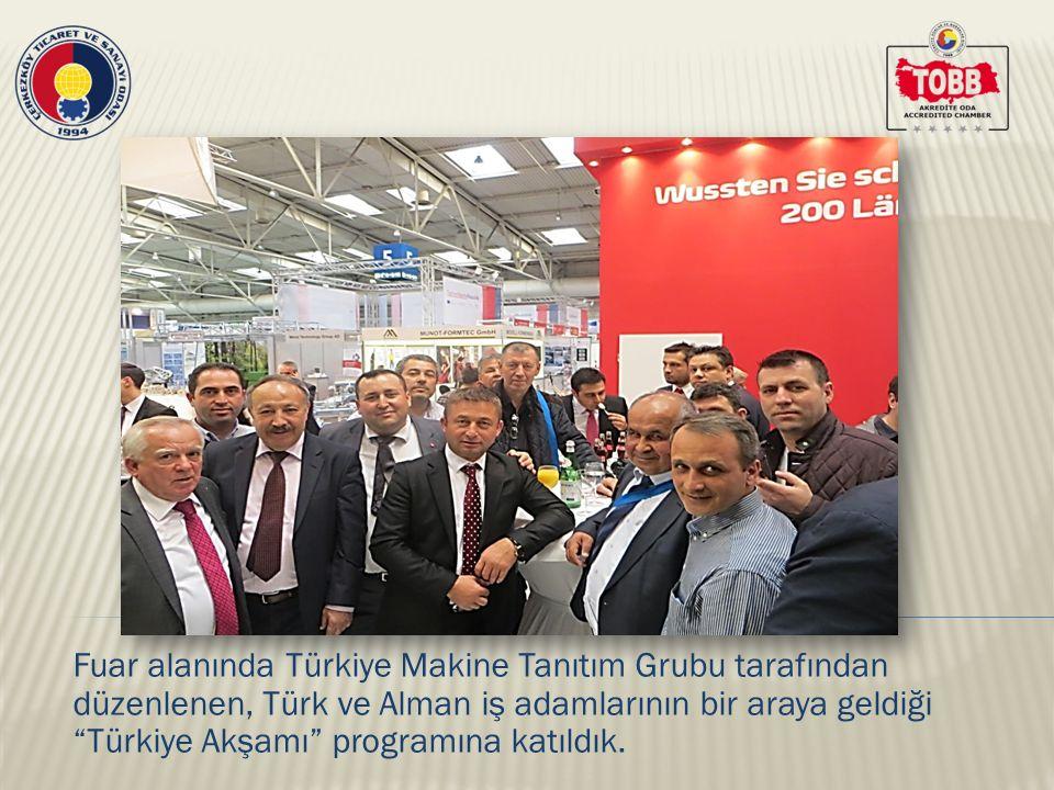 Fuar alanında Türkiye Makine Tanıtım Grubu tarafından düzenlenen, Türk ve Alman iş adamlarının bir araya geldiği Türkiye Akşamı programına katıldık.