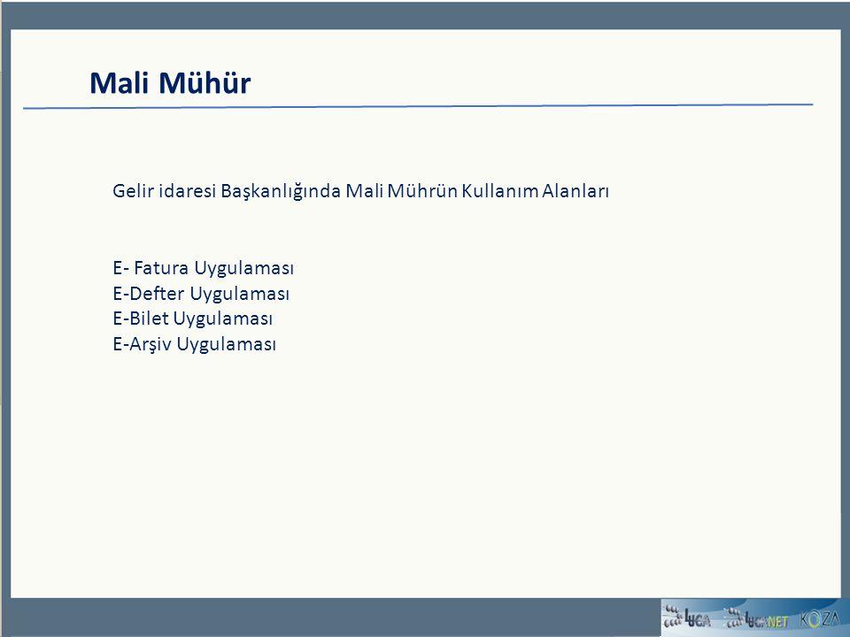 Mali Mühür Gelir idaresi Başkanlığında Mali Mührün Kullanım Alanları E- Fatura Uygulaması E-Defter Uygulaması E-Bilet Uygulaması E-Arşiv Uygulaması