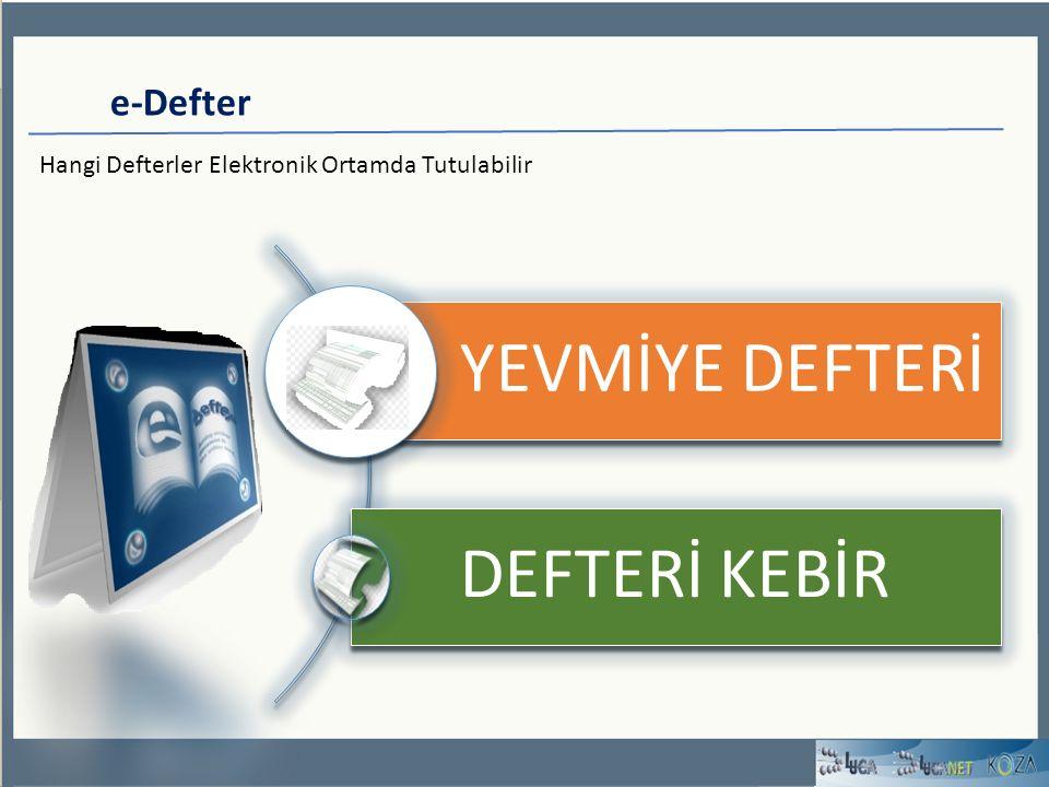 e-Defter YEVMİYE DEFTERİ DEFTERİ KEBİR Hangi Defterler Elektronik Ortamda Tutulabilir