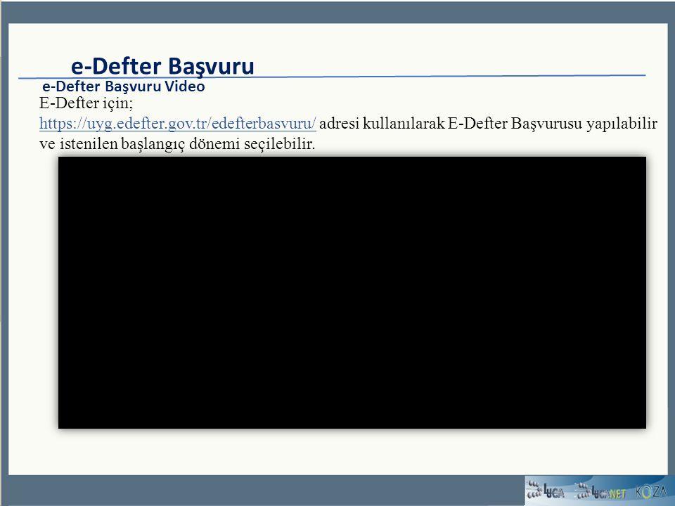e-Defter Başvuru e-Defter Başvuru Video E-Defter için; https://uyg.edefter.gov.tr/edefterbasvuru/ adresi kullanılarak E-Defter Başvurusu yapılabilir ve istenilen başlangıç dönemi seçilebilir.