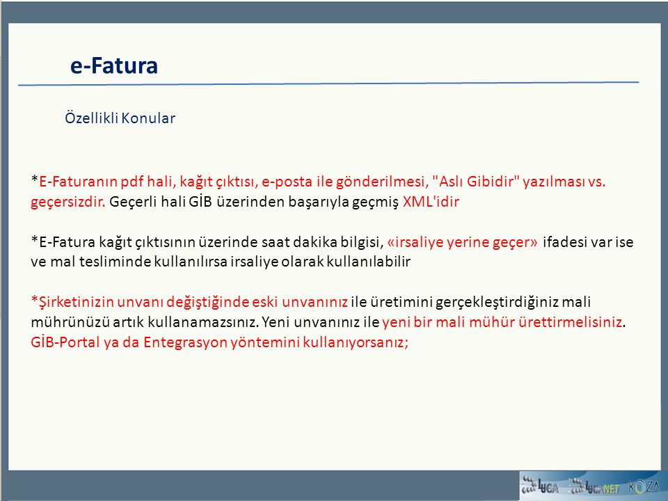 e-Fatura Özellikli Konular *E-Faturanın pdf hali, kağıt çıktısı, e-posta ile gönderilmesi, Aslı Gibidir yazılması vs.