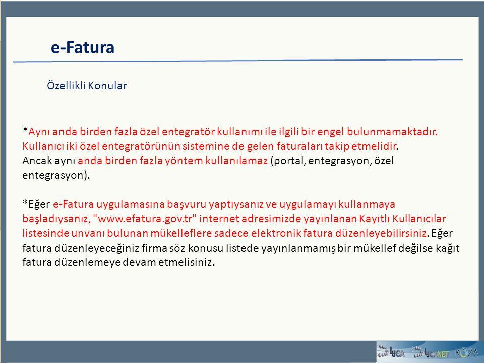 e-Fatura Özellikli Konular *Aynı anda birden fazla özel entegratör kullanımı ile ilgili bir engel bulunmamaktadır.