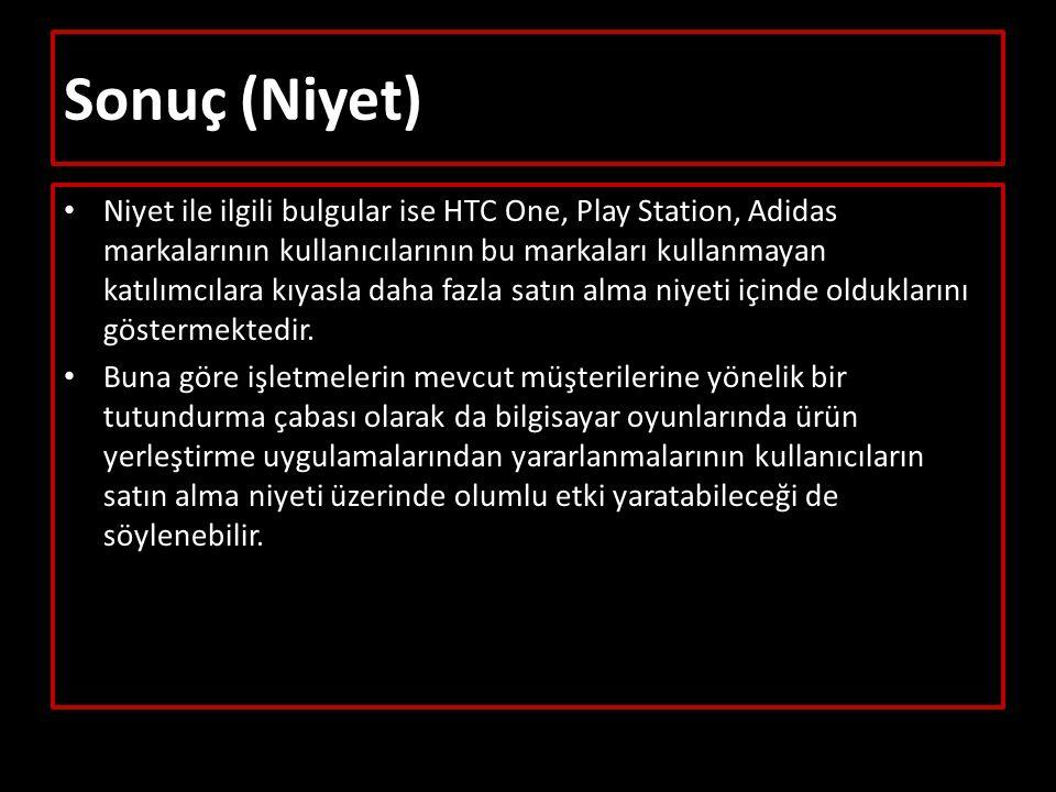 Sonuç (Niyet) Niyet ile ilgili bulgular ise HTC One, Play Station, Adidas markalarının kullanıcılarının bu markaları kullanmayan katılımcılara kıyasla