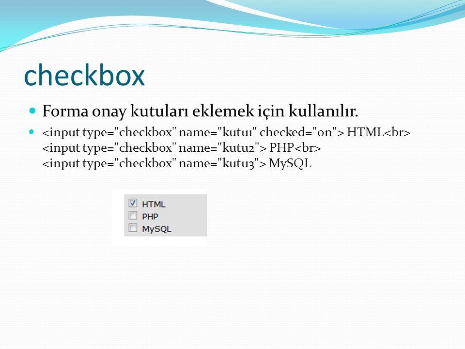 checkbox Forma onay kutuları eklemek için kullanılır. HTML PHP MySQL