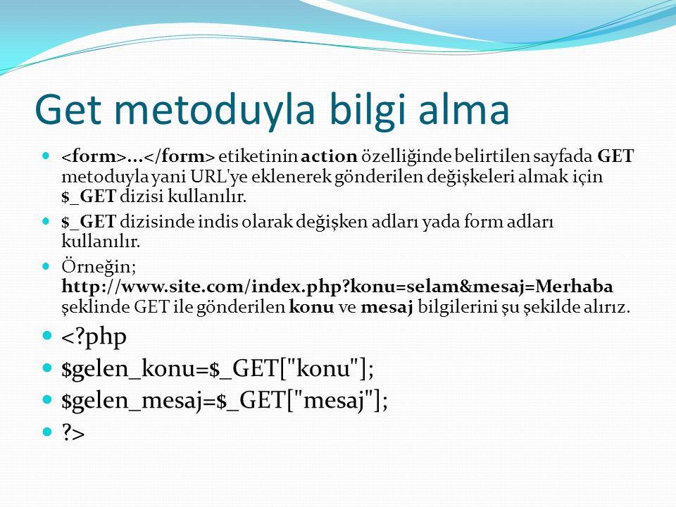 Get metoduyla bilgi alma... etiketinin action özelliğinde belirtilen sayfada GET metoduyla yani URL'ye eklenerek gönderilen değişkeleri almak için $_G