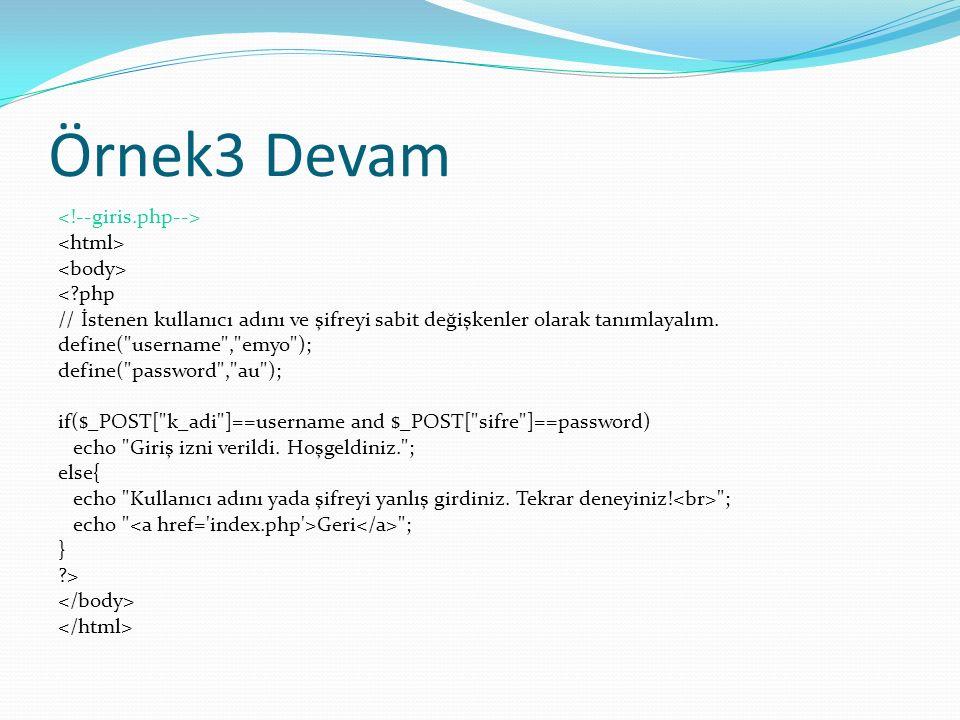 Örnek3 Devam <?php // İstenen kullanıcı adını ve şifreyi sabit değişkenler olarak tanımlayalım.