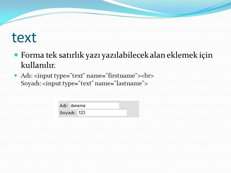 text Forma tek satırlık yazı yazılabilecek alan eklemek için kullanılır. Adı: Soyadı:
