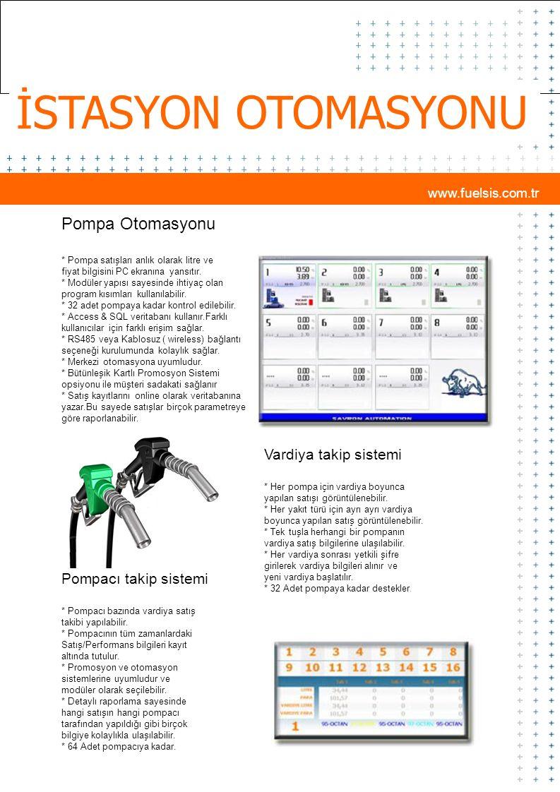 İSTASYON OTOMASYONU www.fuelsis.com.tr Pompa Otomasyonu * Pompa satışları anlık olarak litre ve fiyat bilgisini PC ekranına yansıtır. * Modüler yapısı