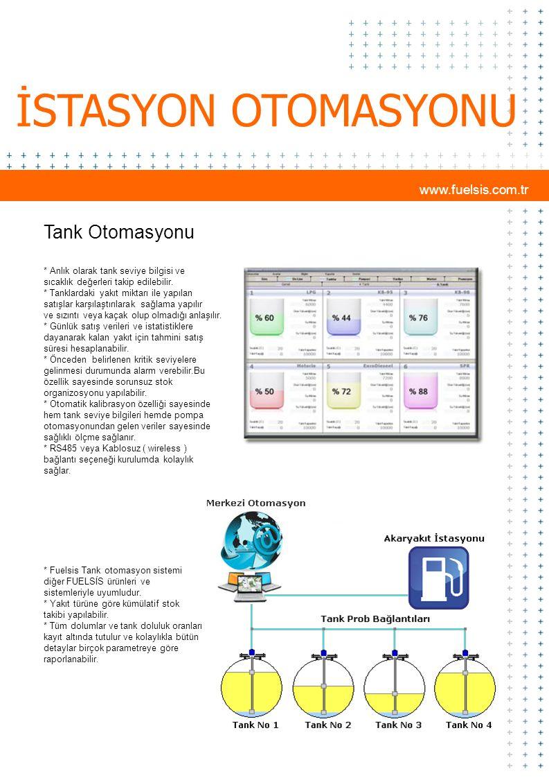 İSTASYON OTOMASYONU www.fuelsis.com.tr Tank Otomasyonu * Anlık olarak tank seviye bilgisi ve sıcaklık değerleri takip edilebilir. * Tanklardaki yakıt