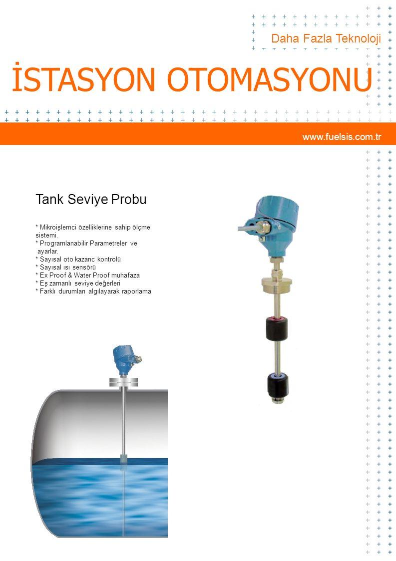 www.fuelsis.com.tr Daha Fazla Teknoloji İSTASYON OTOMASYONU Tank Seviye Probu * Mikroişlemci özelliklerine sahip ölçme sistemi. * Programlanabilir Par
