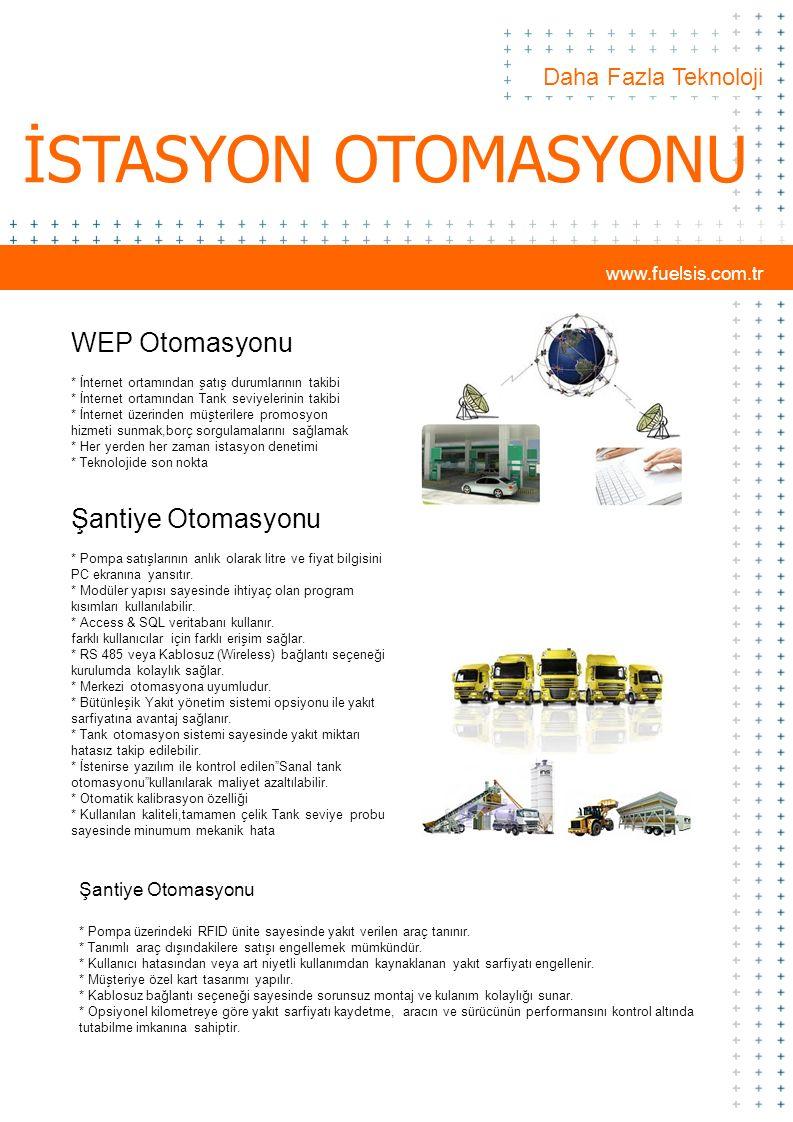 Daha Fazla Teknoloji İSTASYON OTOMASYONU WEP Otomasyonu * İnternet ortamından şatış durumlarının takibi * İnternet ortamından Tank seviyelerinin takib