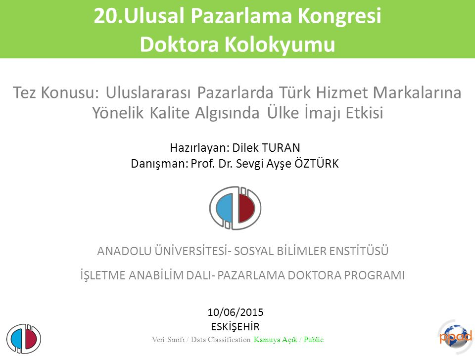 20.Ulusal Pazarlama Kongresi Doktora Kolokyumu Tez Konusu: Uluslararası Pazarlarda Türk Hizmet Markalarına Yönelik Kalite Algısında Ülke İmajı Etkisi