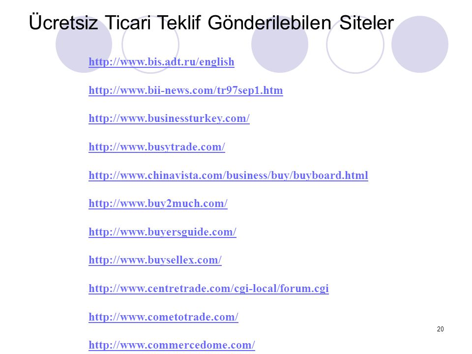 20 Ücretsiz Ticari Teklif Gönderilebilen Siteler http://www.bis.adt.ru/english http://www.bii-news.com/tr97sep1.htm http://www.businessturkey.com/ htt