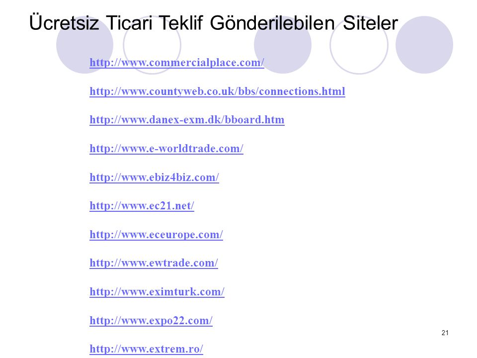 21 Ücretsiz Ticari Teklif Gönderilebilen Siteler http://www.commercialplace.com/ http://www.countyweb.co.uk/bbs/connections.html http://www.danex-exm.