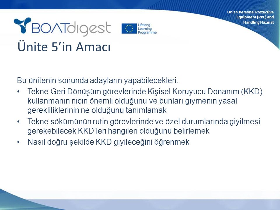 Bu ünitenin sonunda adayların yapabilecekleri: Tekne Geri Dönüşüm görevlerinde Kişisel Koruyucu Donanım (KKD) kullanmanın niçin önemli olduğunu ve bun