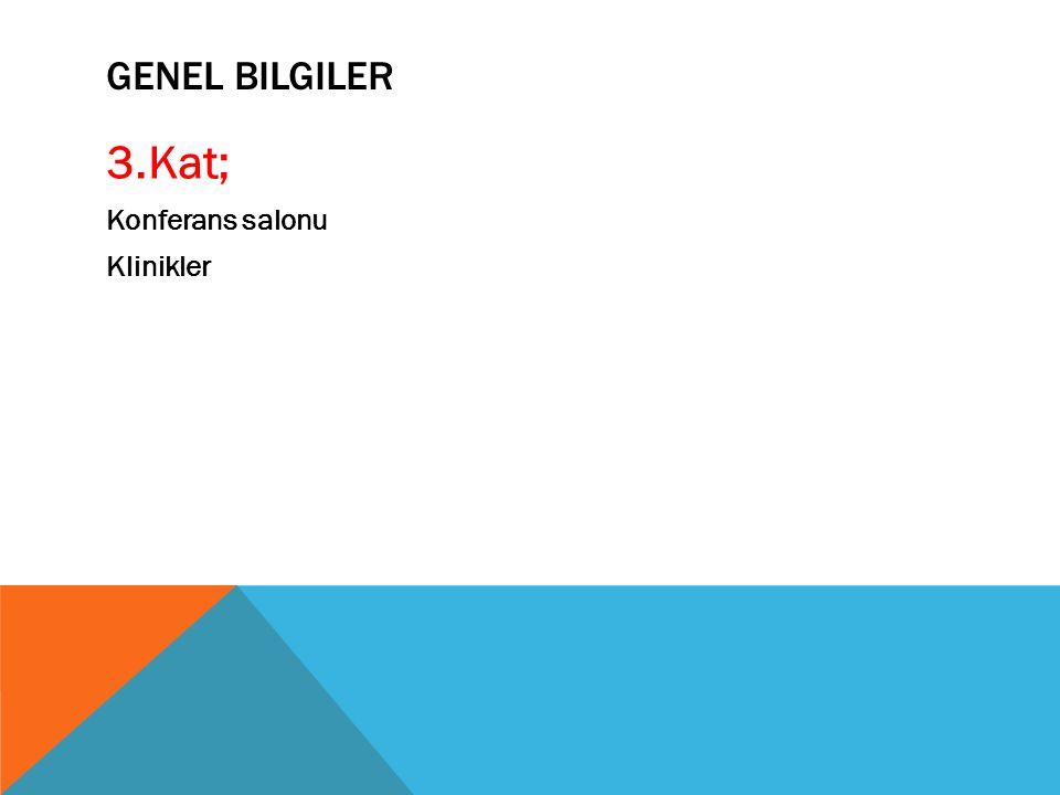 GENEL BILGILER 3.Kat; Konferans salonu Klinikler