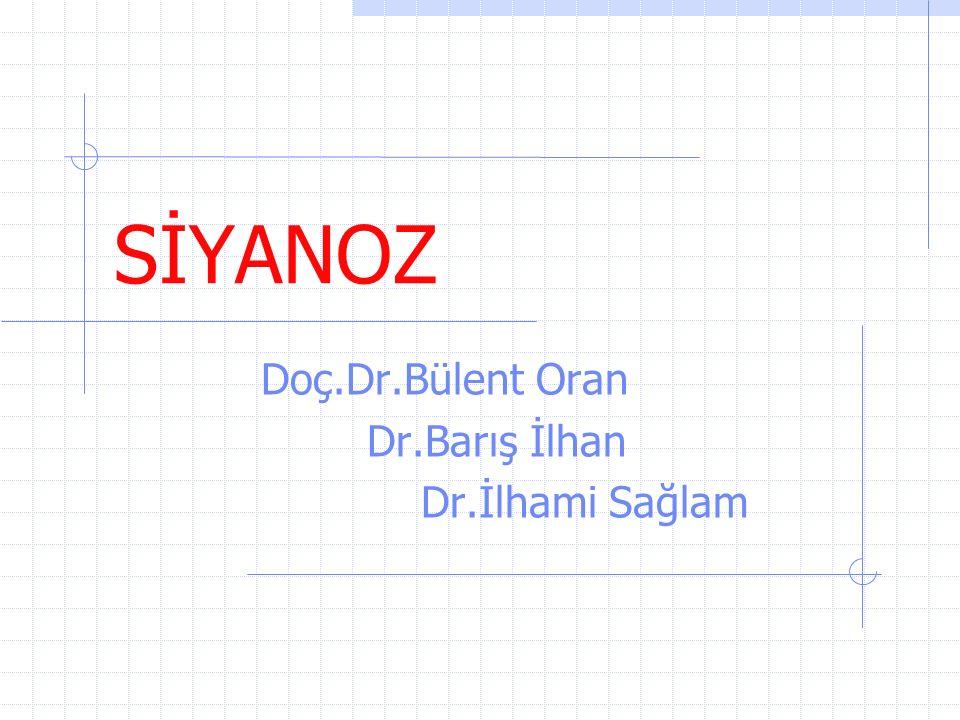 SİYANOZ Doç.Dr.Bülent Oran Dr.Barış İlhan Dr.İlhami Sağlam