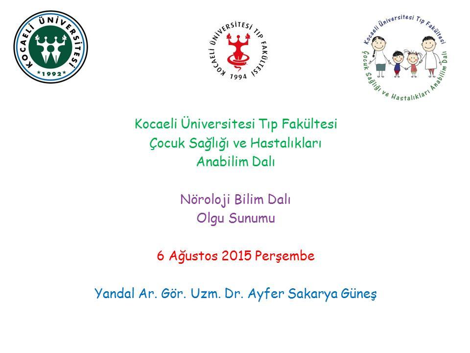 Kocaeli Üniversitesi Tıp Fakültesi Çocuk Sağlığı ve Hastalıkları Anabilim Dalı Nöroloji Bilim Dalı Olgu Sunumu 6 Ağustos 2015 Perşembe Yandal Ar.