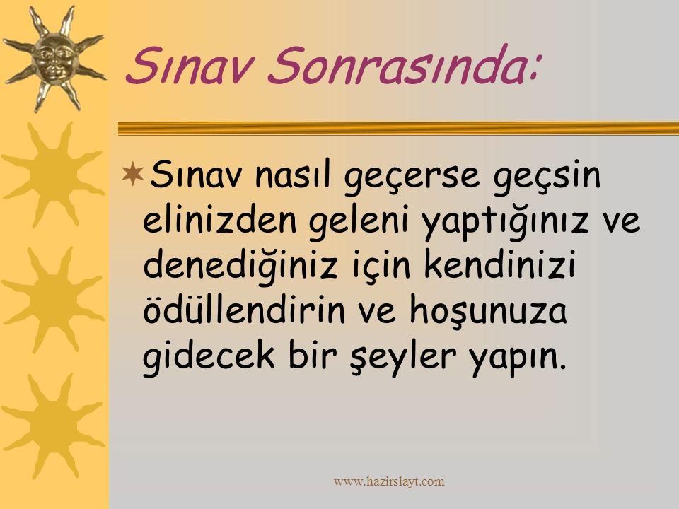 www.hazirslayt.com Sınav Sonrasında:  Sınav nasıl geçerse geçsin elinizden geleni yaptığınız ve denediğiniz için kendinizi ödüllendirin ve hoşunuza g