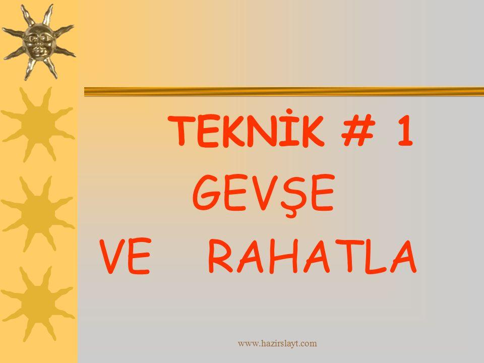www.hazirslayt.com TEKNİK # 1 GEVŞE VE RAHATLA