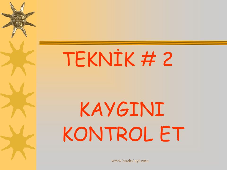 www.hazirslayt.com TEKNİK # 2 KAYGINI KONTROL ET