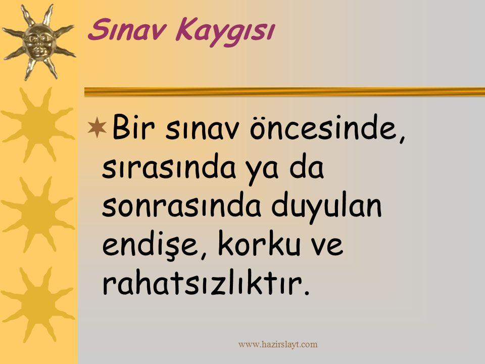 www.hazirslayt.com Sınav Kaygısı  Bir sınav öncesinde, sırasında ya da sonrasında duyulan endişe, korku ve rahatsızlıktır.