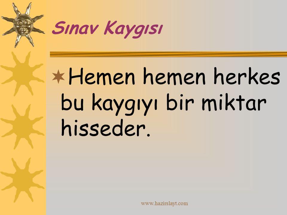 www.hazirslayt.com Sınav Kaygısı  Hemen hemen herkes bu kaygıyı bir miktar hisseder.