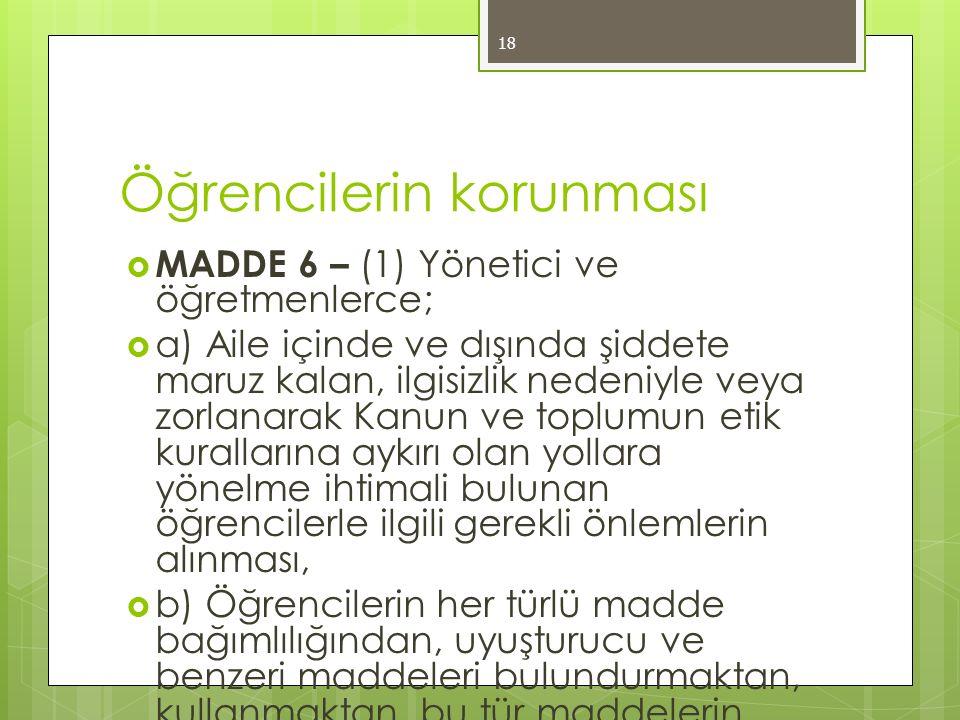 Öğrencilerin korunması  MADDE 6 – (1) Yönetici ve öğretmenlerce;  a) Aile içinde ve dışında şiddete maruz kalan, ilgisizlik nedeniyle veya zorlanara