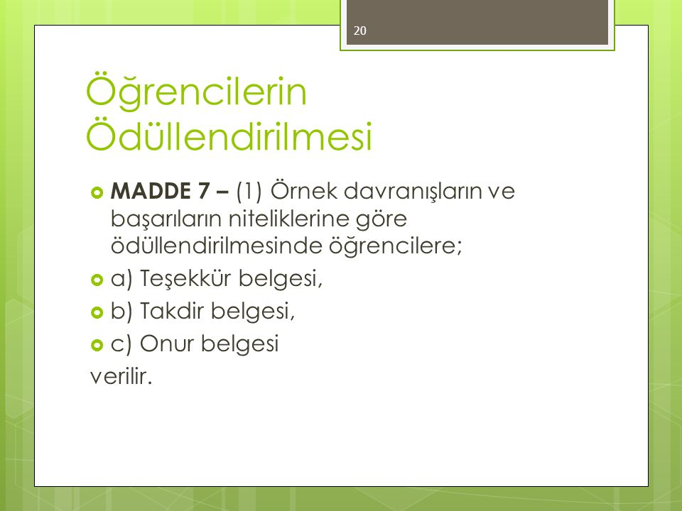 Öğrencilerin Ödüllendirilmesi  MADDE 7 – (1) Örnek davranışların ve başarıların niteliklerine göre ödüllendirilmesinde öğrencilere;  a) Teşekkür bel